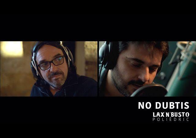 Lletra i Videoclip de la Cançó de Lax'n'Busto – No dubtis (amb Miquel Abras)